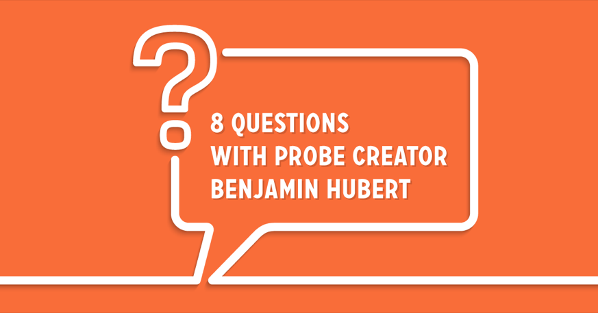 8 questions with probes creator and senior network engineer Benjamin Hubert