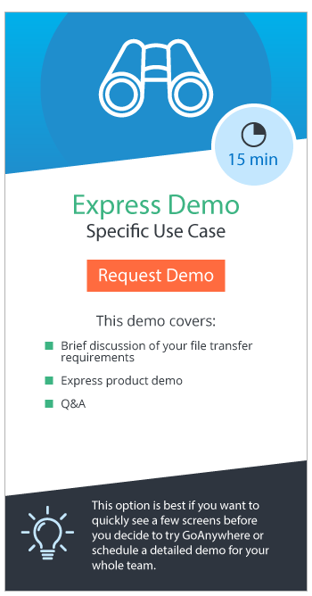 GoAnywhere Express Demo is a 15-minute overview of a specific use case, including a short discussion of your requirements and Q&As. This option is best if you want a quick peek into the product before starting a trial or scheduling a detailed demo.