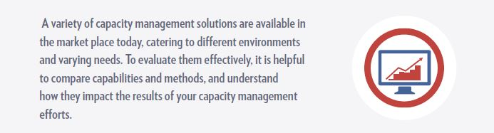 A variety of capacity management solutions are available in the market place today, catering to different environments and varying needs.