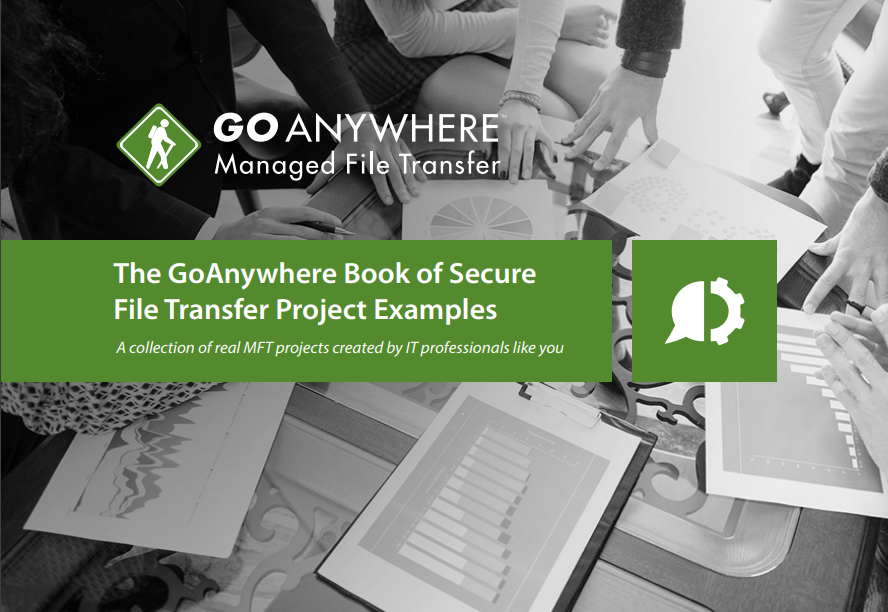 GoAnywhere Book of Secure File Transfer Project Examples