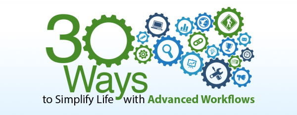 30 Ways to Simplify Life with Advanced Workflows